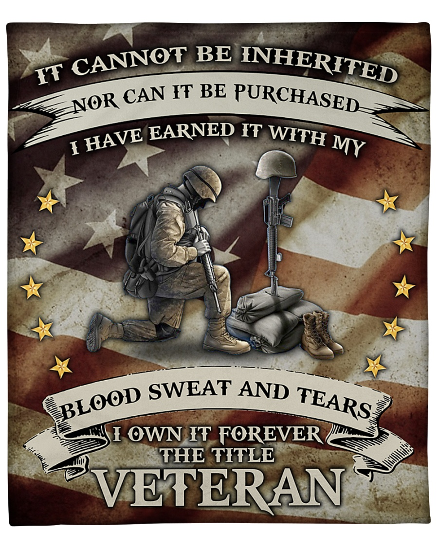 It Cannot Be Inherited Nor Can It Be Purchased I Have Earned It With My Blood Sweat And Tears I Own It Forever The Title Veteran Fleece Blanket 2