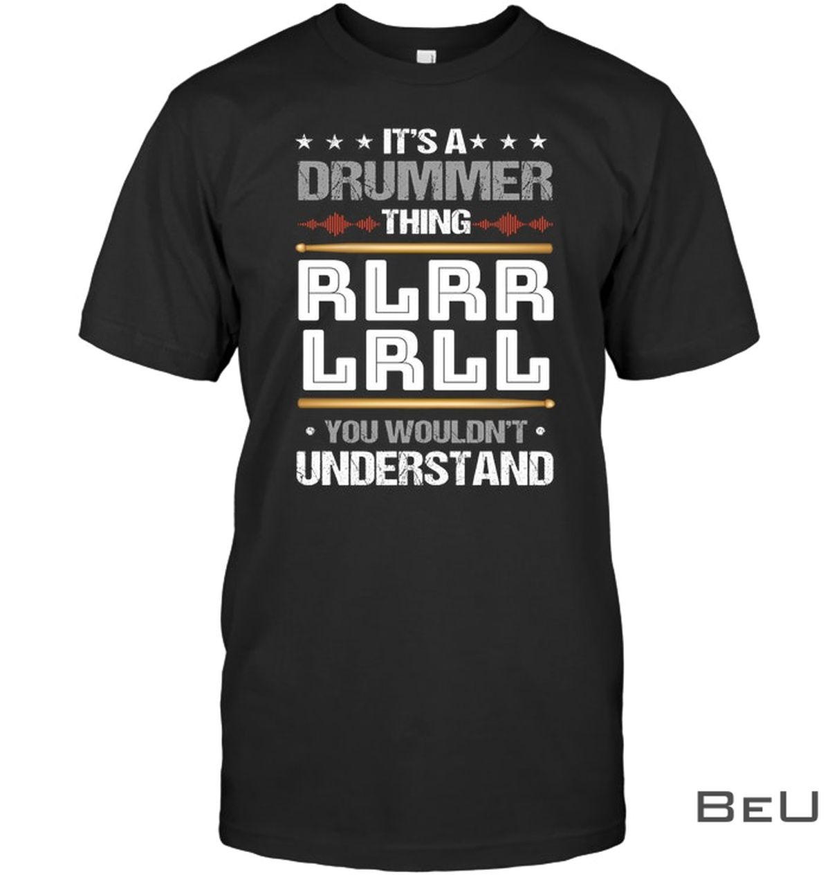It's A Drummer Thing RLRR LRLL You Wouldn't Understand Shirt