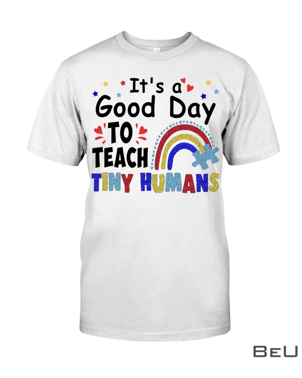 It's A Good Day To Teach Tiny Humans Shirt