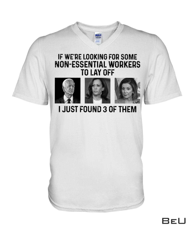 Joe Biden Kamala Harris Jill Biden Non Essential Workers To Lay Of I Just Found 3 Of Them Shirt x