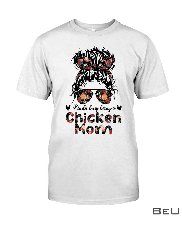 Kinda Busy Being A Chicken Mom Shirt