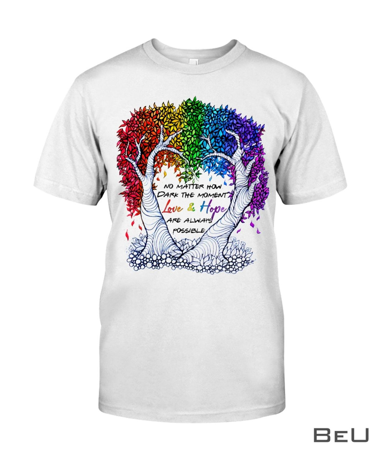 LGBT No Matter How Dark The Moment Love And Love Are Always Possible Shirt