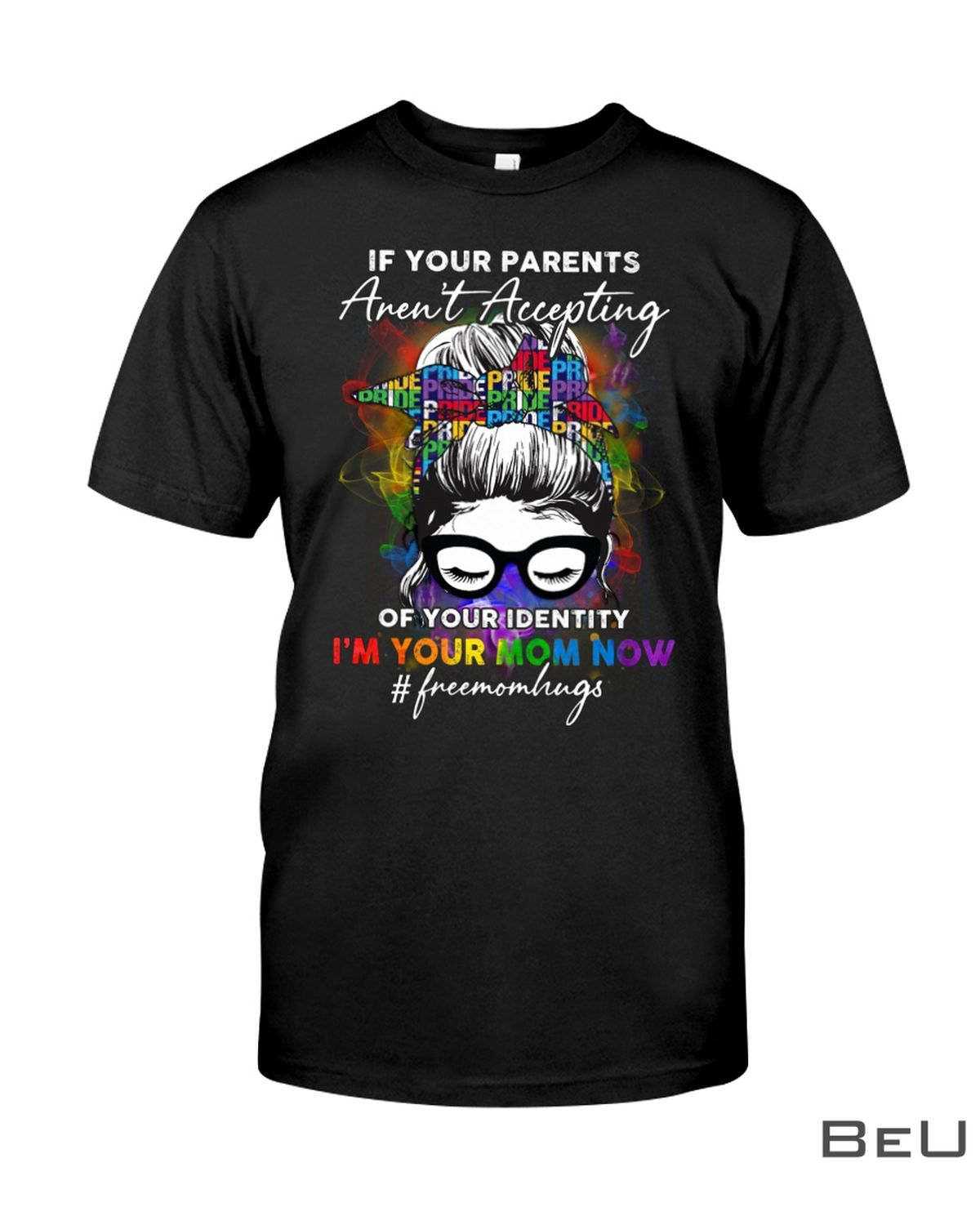 LGBT Pride If Your Parents Aren't Accepting Of Your Identity I'm Your Mom Now Girl Shirt