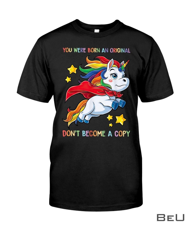 LGBT Unicorn You Were Born An Original Don't Become A Copy Shirt