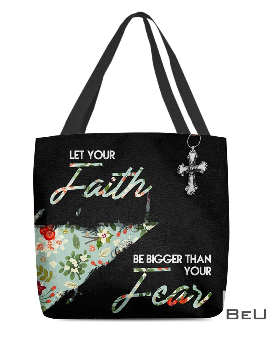 Let Your Faith Be Bigger Than Your Fear Tote Bag