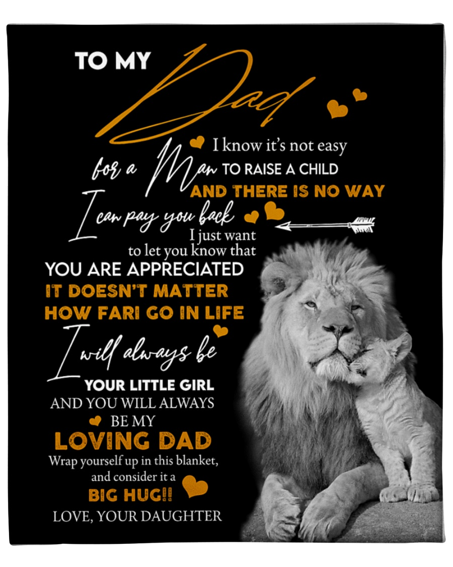 Lion To my dad I know it's not easy for a man to raise a child and there is no way I can pay you back fleece blanket