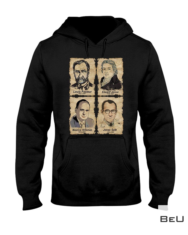 Hot Deal Louis Pasteur Edward Jenner Maurice Hilleman Jonas Salk Shirt, hoodie