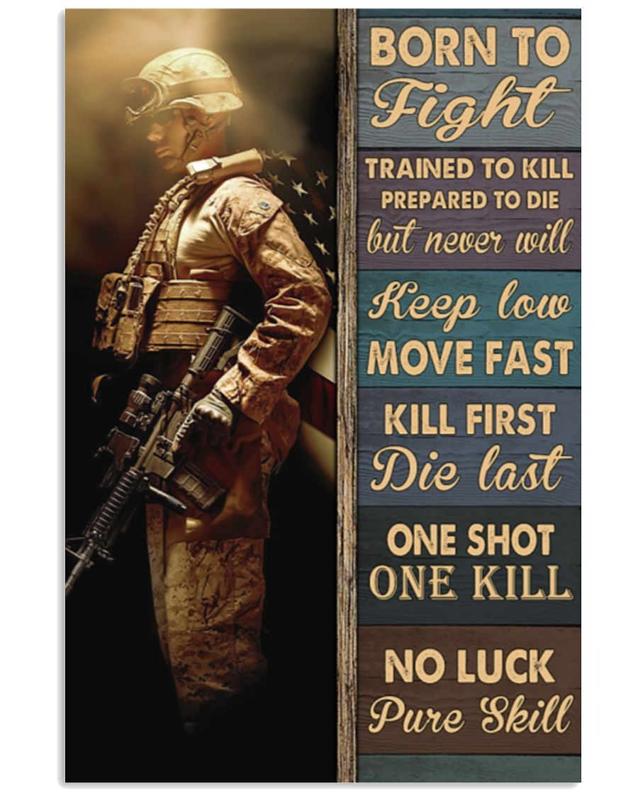MIlitary Born To Fight Trained To Kill Prepared To Die But Never Will Poster