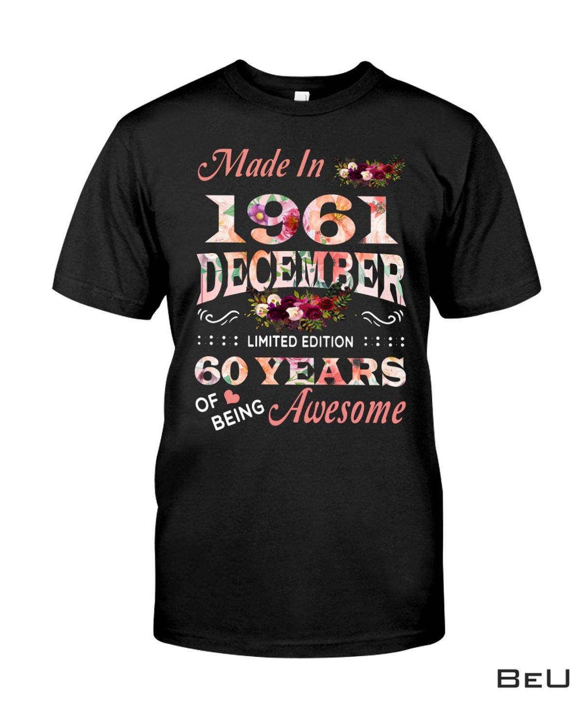 Ships From USA Make In 1961 December 69 Years Of Being Awesome Flower Shirt, hoodie, tank top