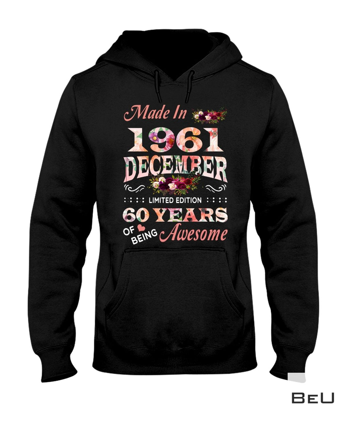 Best Gift Make In 1961 December 69 Years Of Being Awesome Flower Shirt, hoodie, tank top
