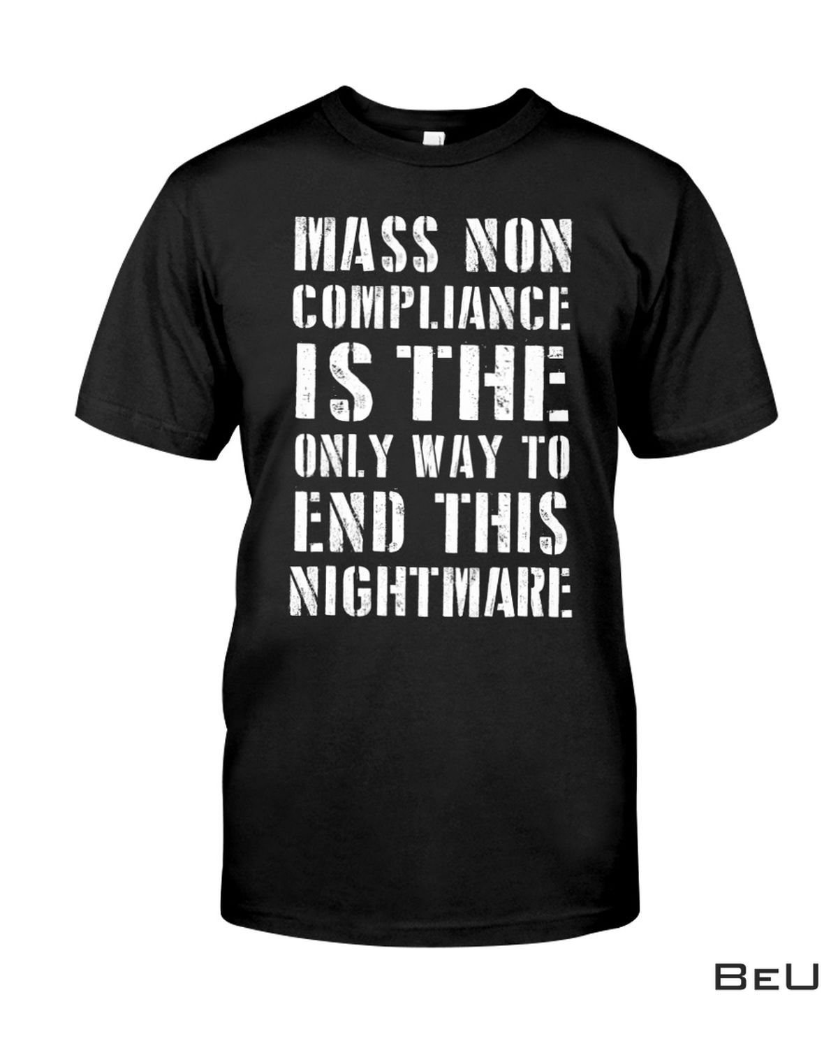 Great artwork! Mass Non Compliance Is The Only Way To End This Nightmare Shirt, hoodie, tank top