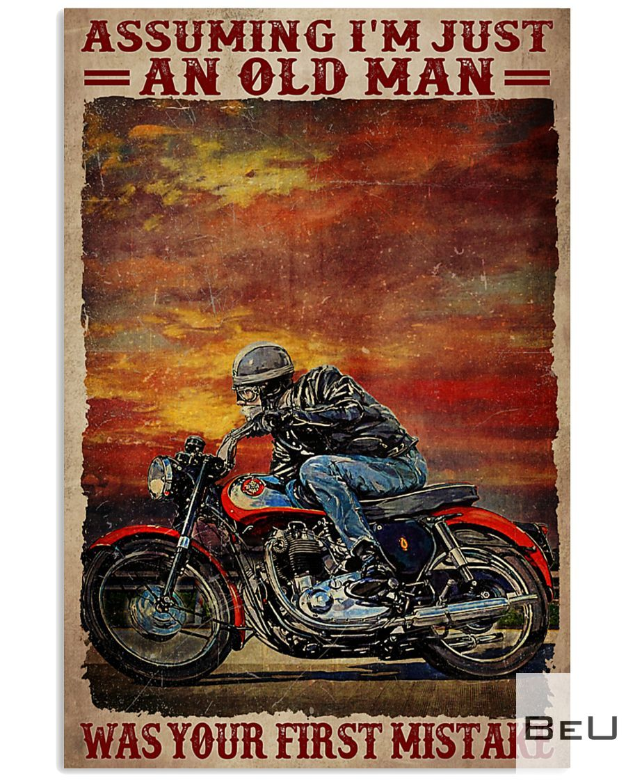 Motorcycles Assuming I'm just an old man was your first mistake poster