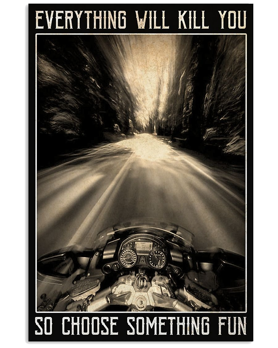 Motorcycles Everything Will Kill You So Choose Something Fun Poster