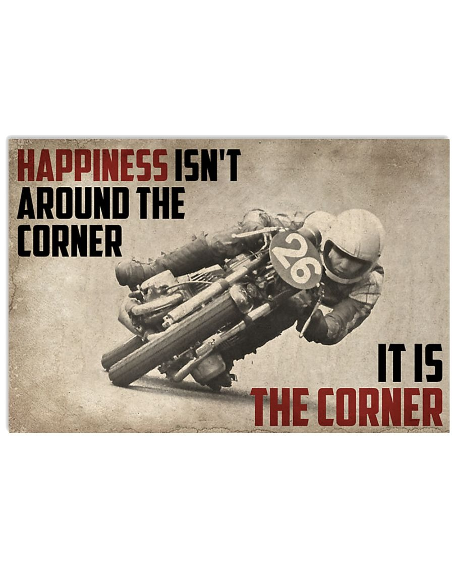 Motorcycles Happiness Isn't Around The Corner It Is The Corner Poster