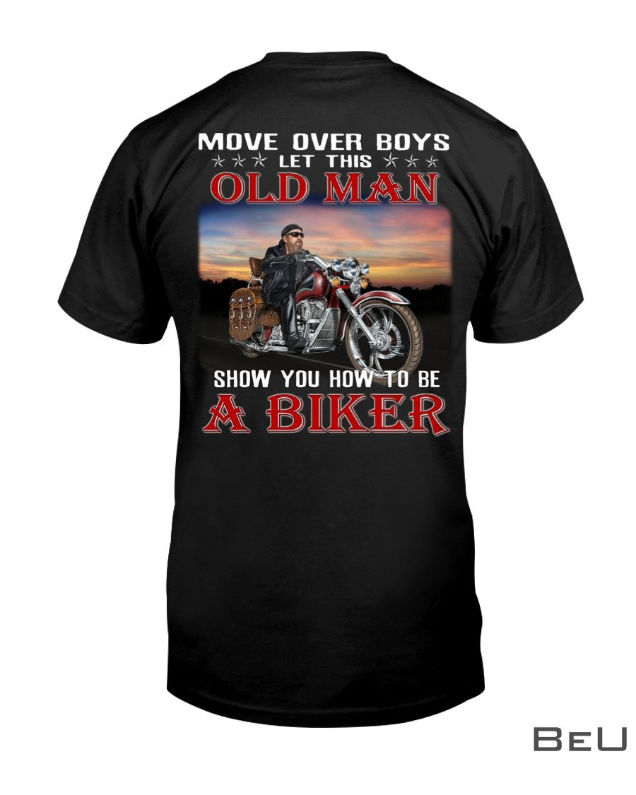 Move over boys let this old man show you how to be a biker shirtz