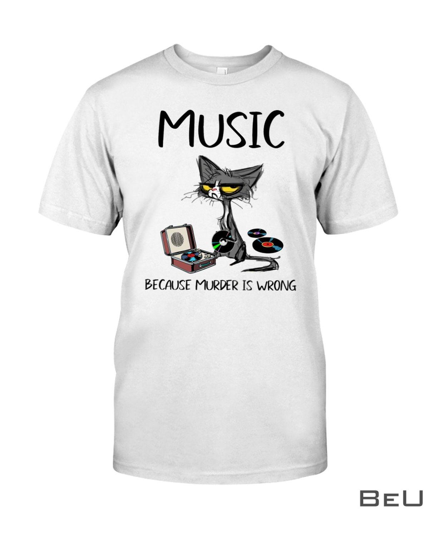 Music Because Murder Is Wrong Shirt