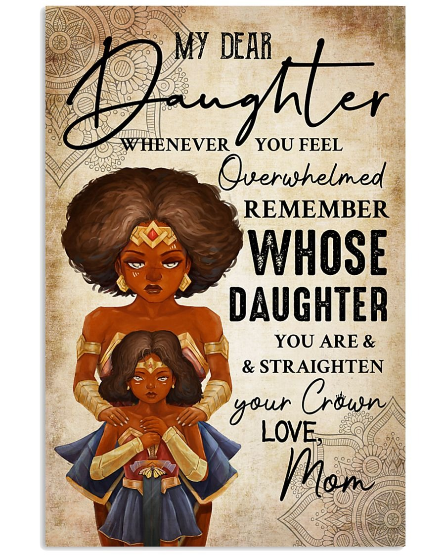 My Dear Daughter Whenever You Feel Overwhelmed Remember Whose Daughter You Are Mom Poster