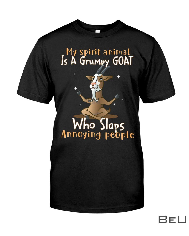 My Spirit Animal Is A Grumpy Goat Who Slaps Annnoying People Shirt