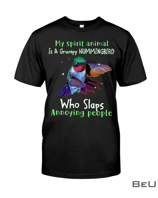My Spirit Animal Is A Grumpy Hummingbird Who Slaps Annoying People Shirt