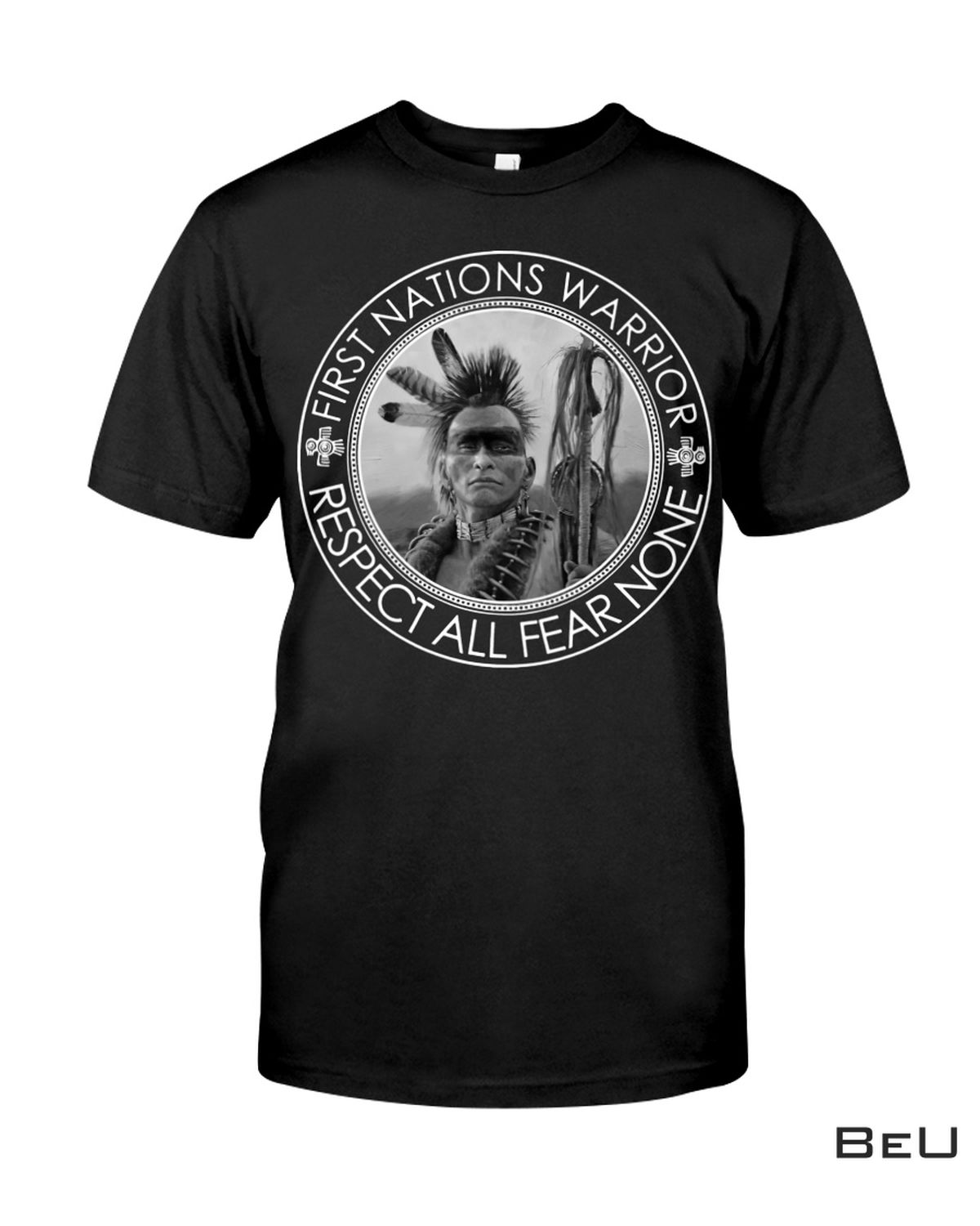 Native American First Nation Warrior Respect All Fear None Shirt