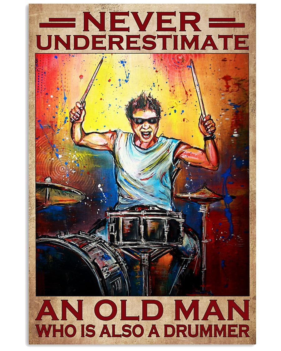 Never Underestimate An Old Man Who Is Also A Drummer Poster