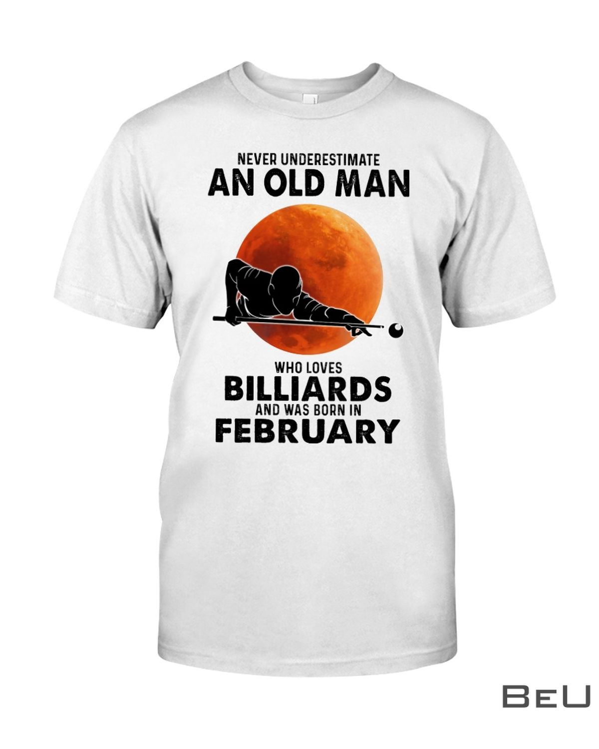 Never Underestimate An Old Man Who Loves Billiards And Was Born In February Shirt