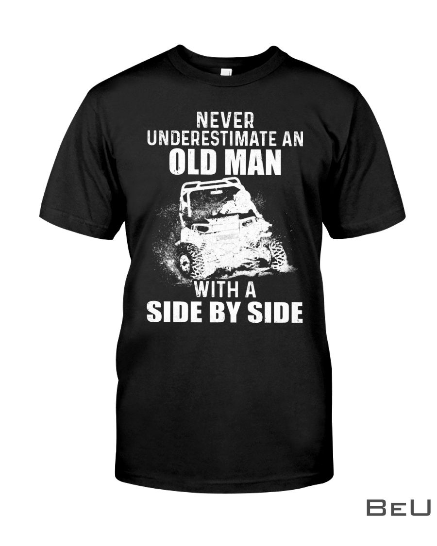 Never underestimate an old man with a side by side shirt4