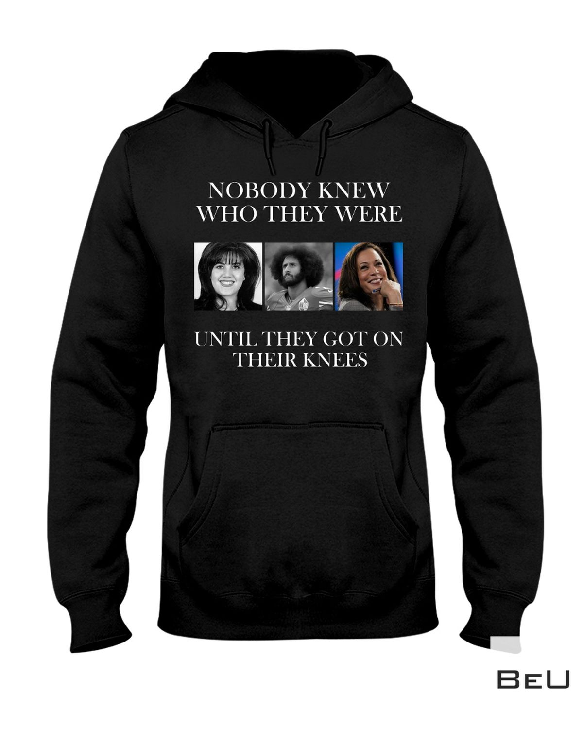 Nobody Knew Who They Were Until They Got On Their Knees Shirtz