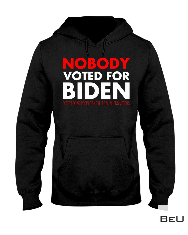 Nobody Voted For Biden Except Dead People And Alien Voters Shirtz