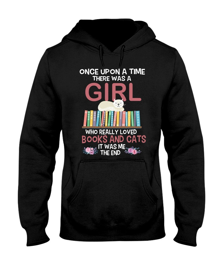 Once Upon A Time There Was A Girl Who Really Loved Books And Cats It Was Me Hoodie
