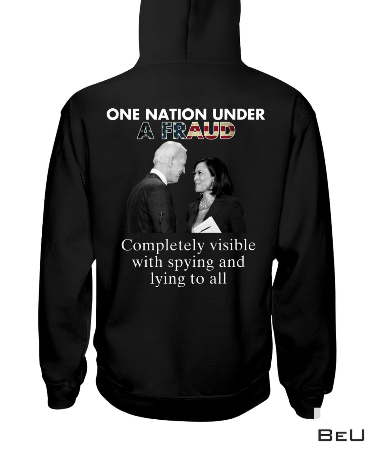 Mother's Day Gift One Nation Under A Fraud Completely Visible With Spying And Lying To All Biden And Harris Shirt, hoodie, tank top