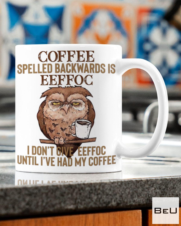 Owl Coffee Spelled Backwards Is Eeffoc Mug x