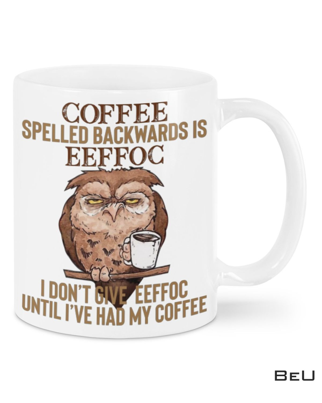 Owl Coffee Spelled Backwards Is Eeffoc Mug