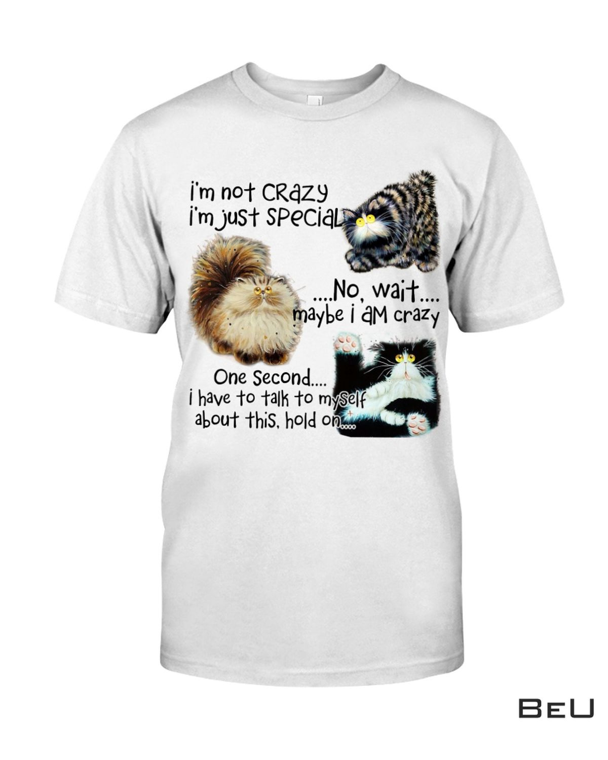 Cats I'm Not Crazy I'm Just Special No Wait Maybe I'm Crazy Shirt, hoodie, tank top