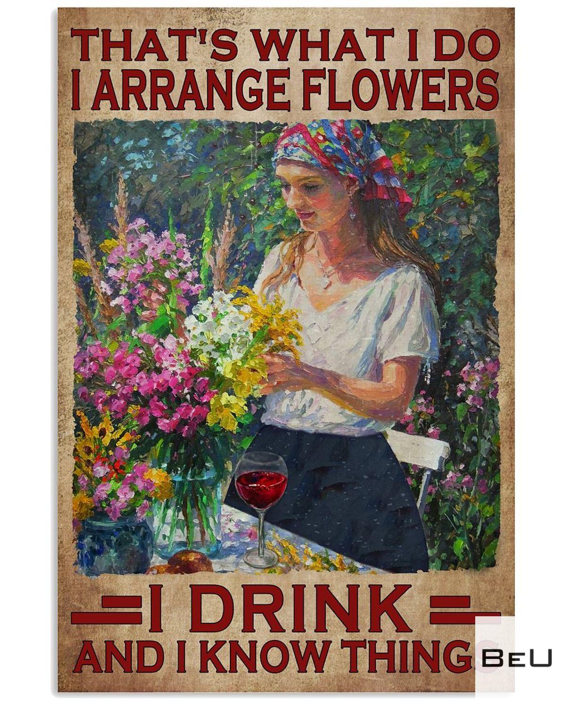 That What I Do I Arrange Flowers I Drink Poster