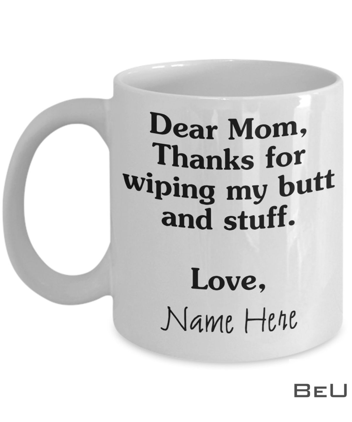 Personalized Dear Mom Thanks For Wiping My Butt And Stuff Mug