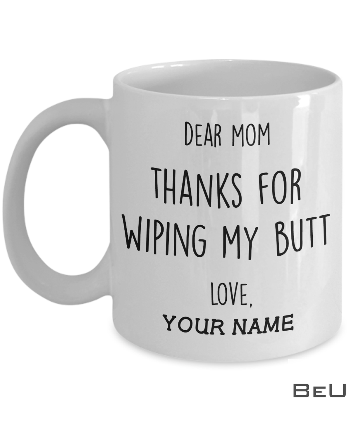 Personalized Dear Mom Thanks For Wiping My Butt Mug