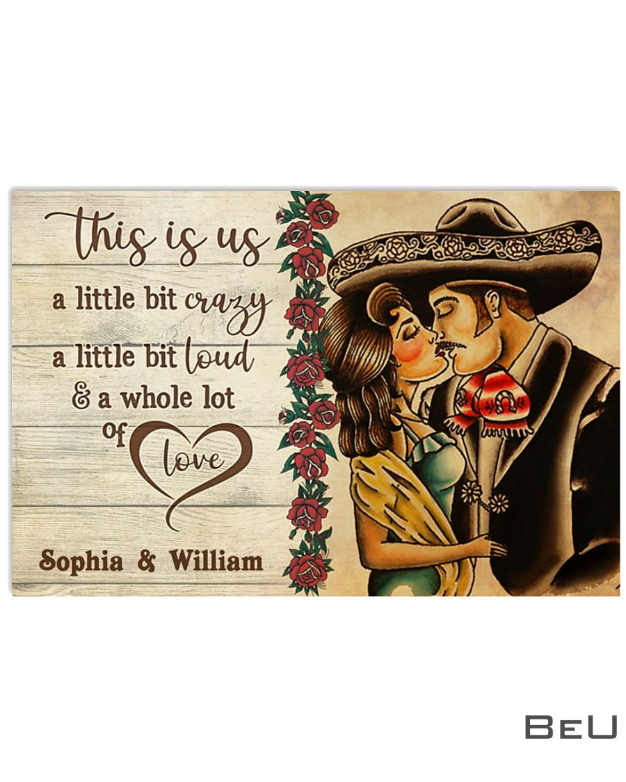 Personalized Mexican Couple This is us a little bit crazy a little bit loud poster