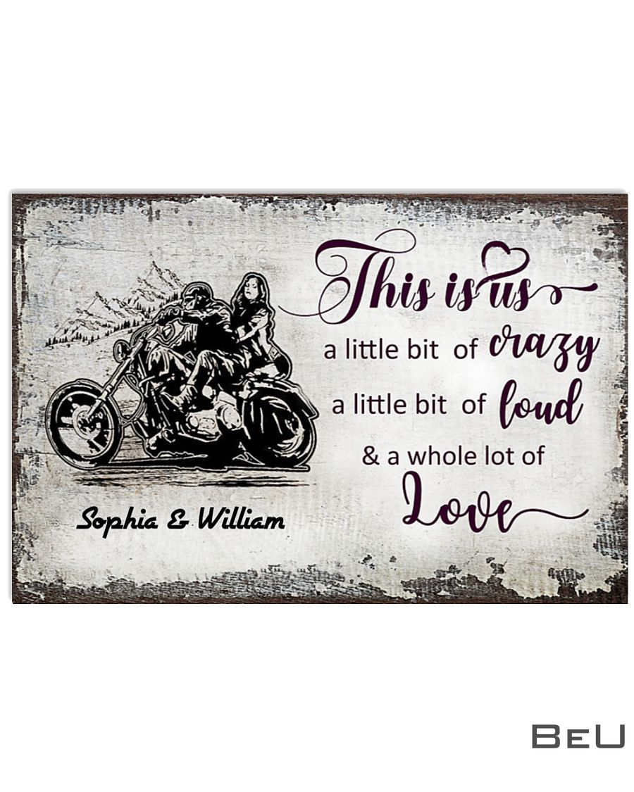 Personalized This is us a little bit of crazy a little bit of loud and a whole lot of love Motorcycle Couple poster