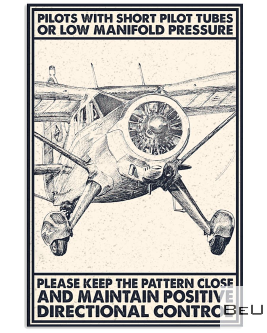 Pilot With Short Pitot Tubes Or Low Manifold Pressure Please Keep The Pattern Close And Maintain Positive Directional Control Poster