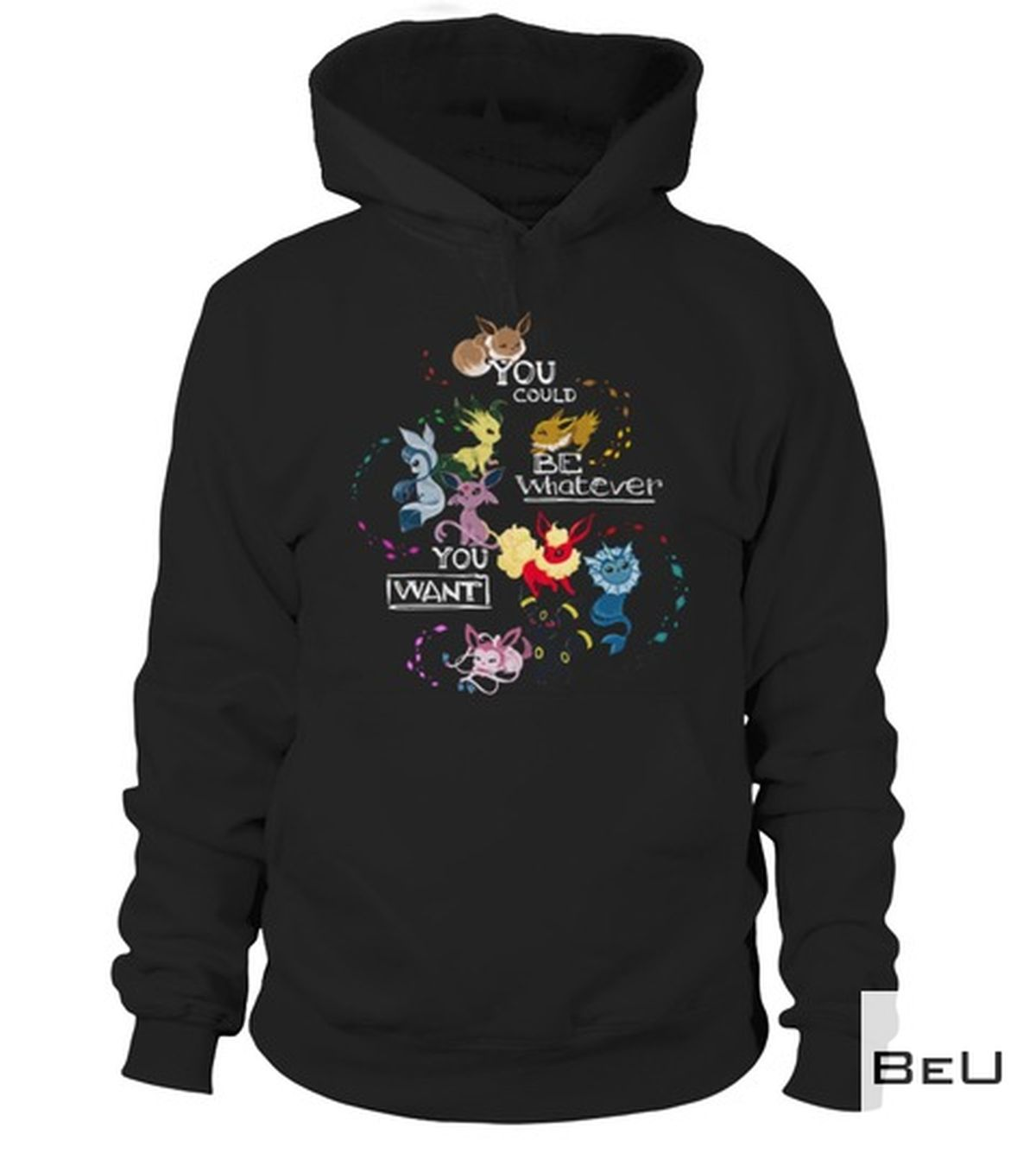 Best Gift Pokemon Eevee You Could Be Whatever You Want Shirt, hoodie, tank top