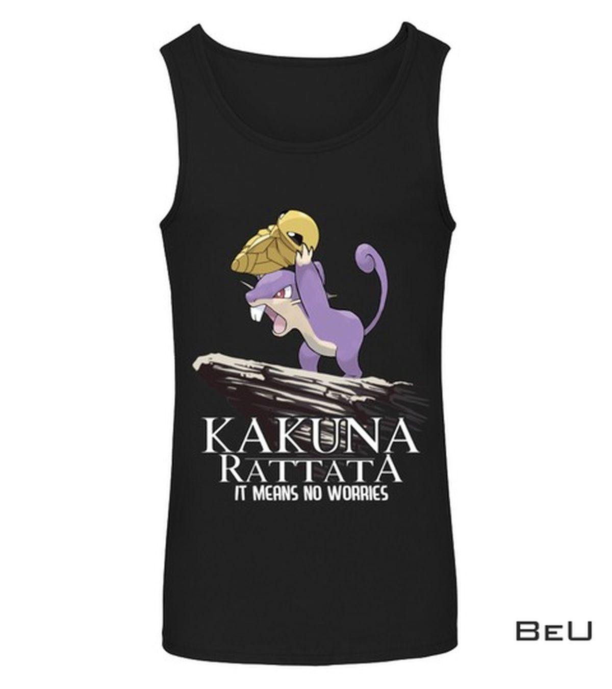 Pokemon Kakuna Rattata It Means No Worries Shirtx