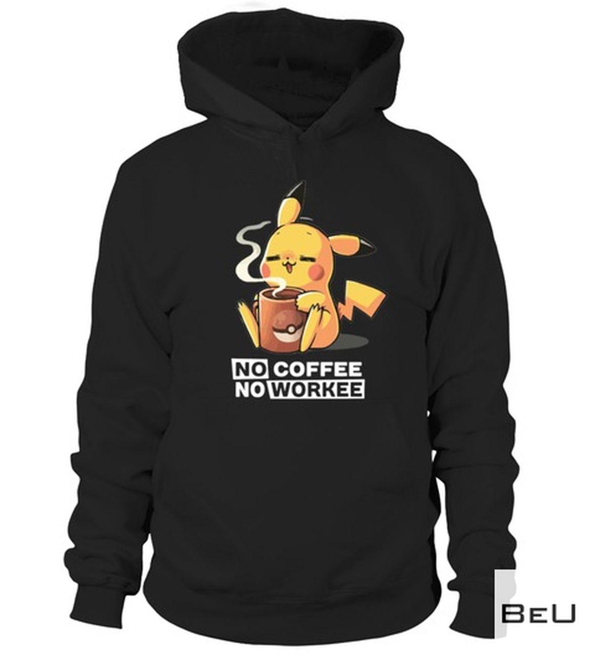 Fast Shipping Pokemon Pikachu No Coffee No Workee Shirt, hoodie, tank top