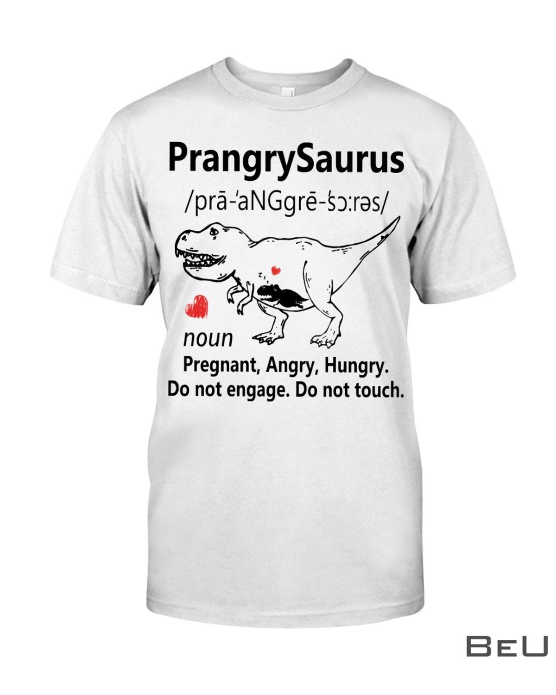 PrangrySaurus Definition Noun Pregnant Angry Hungry Shirt