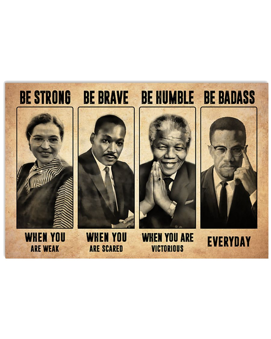 Rosa Parks Be strong when you are weak Be brave when you are scared Be humble when you are victorious Be badass everyday poster