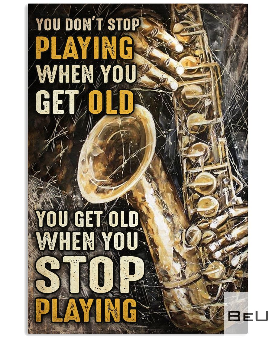 Saxophone You don't stop playing when you get old poster