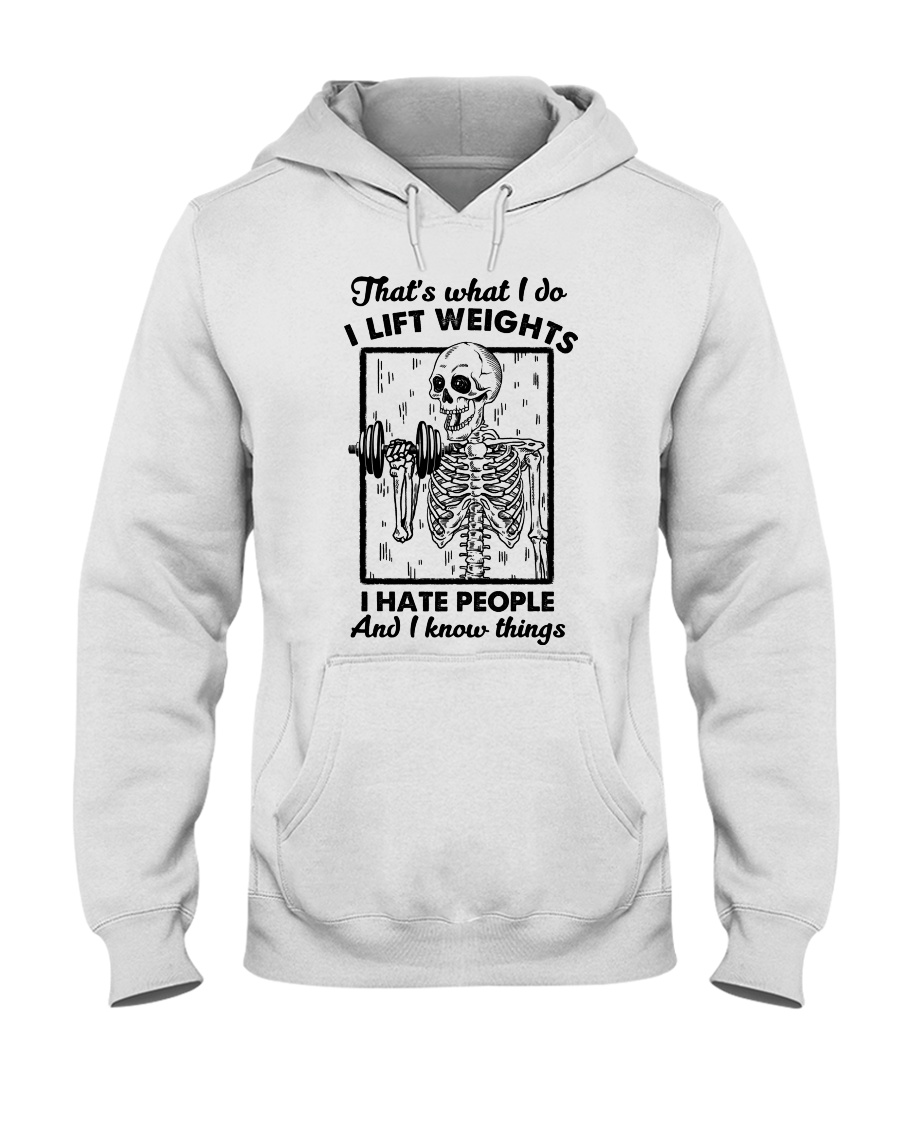Skull That's what I do I lift weights I hate people and I know things shirt