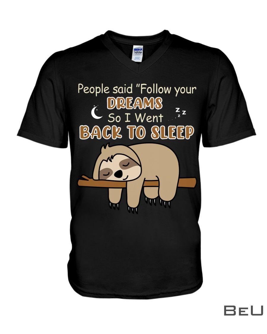 Sloth People said Follow your dreams So I went back to sleep shirt4