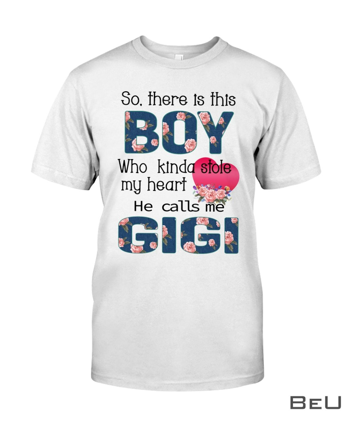 So There is this boy who kinda stole my heart He calls me gigi shirt