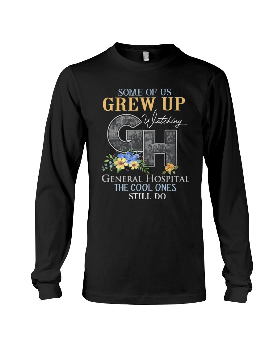 Some of us grew up watching General Hospital The cool ones still do Long sleeve